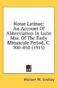 Notae Latinae: An Account of Abbreviation in Latin Mss. of the Early Minuscule Period, C. 70...