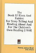 The Book of Elves and Fairies: For Story Telling and Reading Aloud and for the Children's Ow...