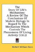 The Story of Life's Mechanism: A Review of the Conclusions of Modern Biology in Regard to th...
