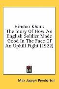 Hindoo Khan: The Story of How an English Soldier Made Good in the Face of an Uphill Fight (1...