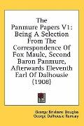 The Panmure Papers V1: Being A Selection from the Correspondence of Fox Maule, Second Baron ...