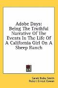 Adobe Days: Being the Truthful Narrative of the Events in the Life of A California Girl on A...