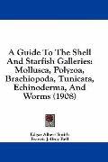 A Guide to the Shell and Starfish Galleries: Mollusca, Polyzoa, Brachiopoda, Tunicata, Echin...