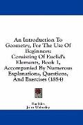 An Introduction to Geometry, for the Use of Beginners: Consisting of Euclid's Elements, Book...