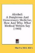 Alcohol: A Dangerous and Unnecessary Medicine, How and Why, What Medical Writers Say (1900)