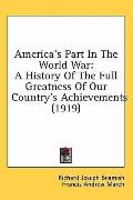America's Part in the World War: A History of the Full Greatness of Our Country's Achievemen...