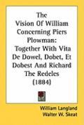 The Vision Of William Concerning Piers Plowman: Together With Vita De Dowel, Dobet, Et Dobes...