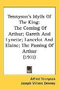 Tennysons Idylls of the King: The Coming of Arthur: Gareth and Lynette: Lancelot and Elaine:...