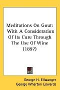 Meditations on Gout: With a Consideration of Its Cure Through the Use of Wine (1897)