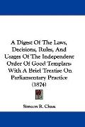 A Digest of the Laws, Decisions, Rules, and Usages of the Independent Order of Good Templars...