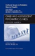 Cultural Issues in Pediatric Mental Health, an Issue of Child and Adolescent Psychiatric Cli...