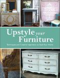 Upstyle Your Furniture : Techniques and Creative Inspiration to Style Your Home