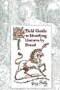 Field Guide to Identifying Unicorns by Sound : A Compact Handbook of Mythic Proportions