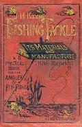 J.H. Keene Fishing Tackle Its Materials And Manufacture 1886 Reprint