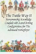 The Tuttle Way II: Horsemanship Knowledge Coupled With Actual Betting Configurations For The...
