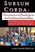 Sursum Corda: Documents and Readings On The Traditional Latin Mass
