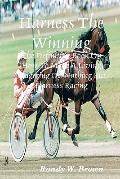 Harness The Winning: The Definitive Book On How To Make A Living Wagering On Nothing But Har...