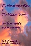 The Devachanic Plane Or The Heaven World: Its Characteristics And Inhabitants