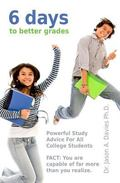 6 Days To Better Grades: Powerful Study Advice For All College Students