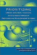 Prioritizing Urban Children, Teachers, and Schools Through Professional Development Schools