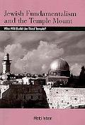 Jewish Fundamentalism and the Temple Mount: Who Will Build the Third Temple?