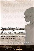 Speaking Lives, Authoring Texts: Three African American Women's Oral Slave Narratives