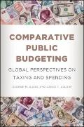 Comparative Public Budgeting : Global Perspectives on Taxing and Spending
