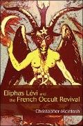 Eliphas Levi and the French Occult Revival (Suny Series in Western Esoteric Traditions)