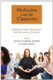 Meditation and the Classroom: Contemplative Pedagogy for Religious Studies (S U N Y Series i...