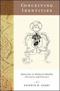 Conceiving Identities : Maternity in Medieval Muslim Discourse and Practice