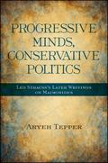Progressive Minds, Conservative Politics : Leo Strauss's Later Writings on Maimonides
