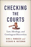 Checking the Courts : Law, Ideology, and Contingent Discretion