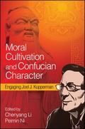Moral Cultivation and Confucian Character : Engaging Joel J. Kupperman