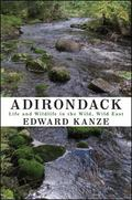 Adirondack Roots : Life and Wildlife in the Wild, Wild East
