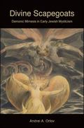 Divine Scapegoats : Demonic Mimesis in Early Jewish Mysticism
