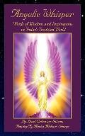 Angelic Whisper: Words of Wisdom and Inspirations in Today's Troubled World