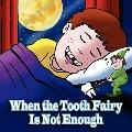 When the Tooth Fairy Is Not Enough
