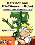 Harrison And His Dinosaur Robot And The Super-Fast Race Car