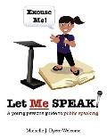 Excuse Me! Let Me Speak...: A Young Person's Guide to Public Speaking