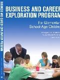 Business and Career Exploration Program for Elementary School-Age Children Curriculum Manual...