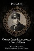 Captain Philip Markopoulos a Patton's Hero: An Incredible True Story When Fate and Destiny O...
