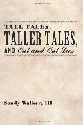 Tall Tales, Taller Tales, and Out and Out Lies