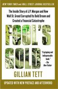Fool's Gold: The Inside Story of J.P. Morgan and How Wall St. Greed Corrupted Its Bold Dream...
