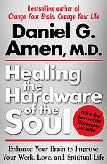 Healing the Hardware of the Soul: Enhance Your Brain to Improve Your Work, Love, and Spiritu...