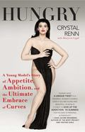 Hungry : A Young Model's Story of Appetite, Ambition and the Ultimate Embrace of Curves
