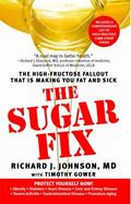 The Sugar Fix: The High-Fructose Fallout That Is Making You Fat and Sick