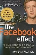 Facebook Effect : The Inside Story of the Company That Is Connecting the World