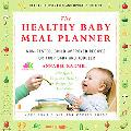 The Healthy Baby Meal Planner: Mom-Tested, Child-Approved Recipes for Your Baby and Toddler