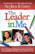 The Leader in Me: How Schools and Parents Around the World Are Inspiring Greatness, One Chil...