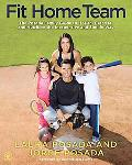 Fit Home Team: The Posada Family Guide to Health, Exercise, and Nutrition the Inexpensive an...